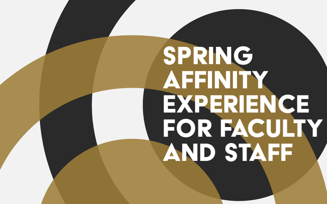"Event poster with white text on black and gold design that says ""Spring Affinity Experience for Faculty and Staff"""