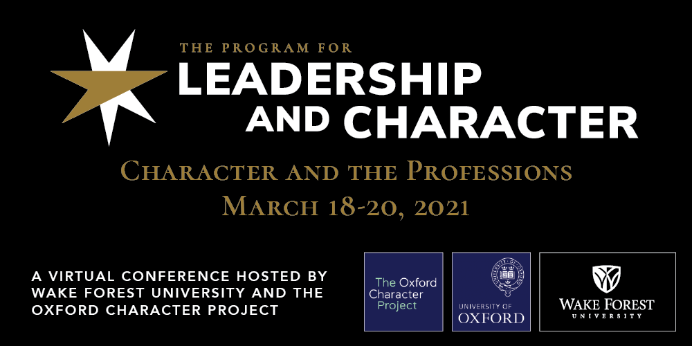 "Poster for the ""Character and the Professions"" conference March 18-20, 2021 with the text ""A virtual conference hosted by Wake Forest University and the Oxford Character Project"" and the title ""The Program for Leadership and Character"" and the seven-pointed star logo"