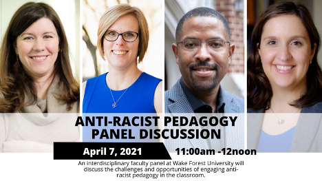 Informational flier for the Anti-Racist Pedagogy Panel Discussion on April 7, 2021 from 11 a.m. to 12 p.m. The flier shows headshots of WFU faculty moderator Betsy Barre and faculty panelists Katherine A. Shaner, Corey D. B. Walker and Betina Wilkinson.