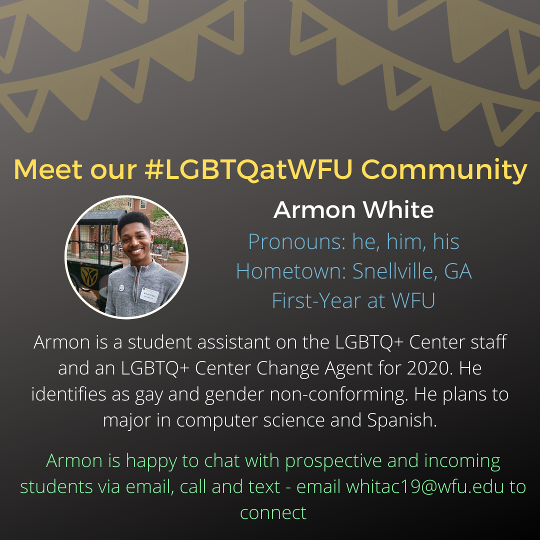 Armon is a student assistant on the LGBTQ+ Center staff and an LGBTQ+ Center Change Agent for 2020. He identifies as gay and gender non-conforming. He plans to major in computer science and Spanish.