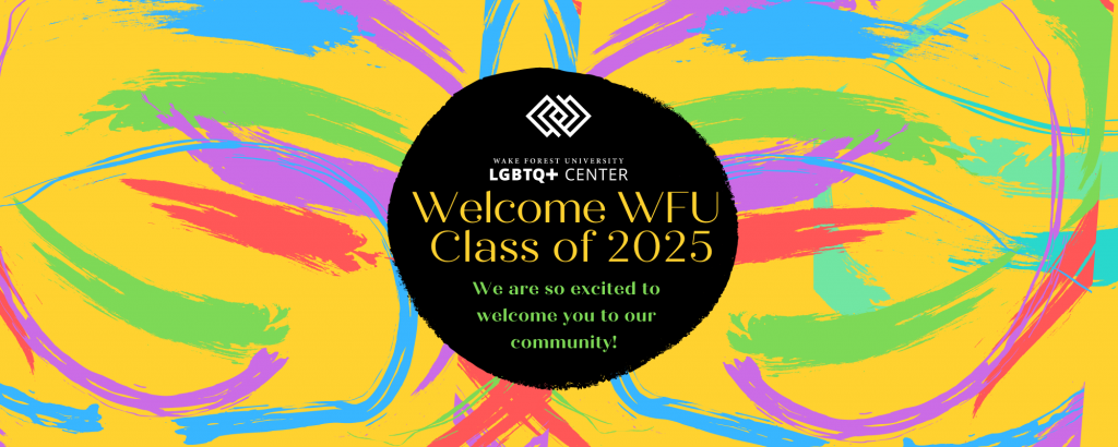 Decorative graphic that says Welcome WFU Class of 2025! We are so excited to welcome you to our community!