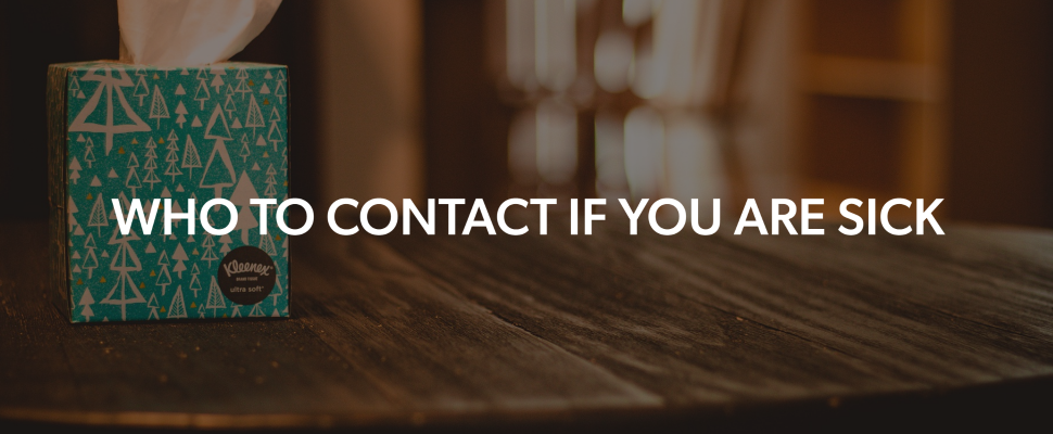 Who to contact if you are sick