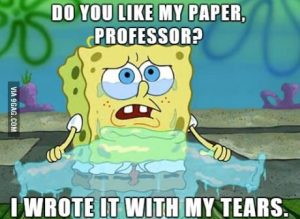 "Finals meme with Spongebob: ""do you like my paper, professor? I wrote it with my tears"""