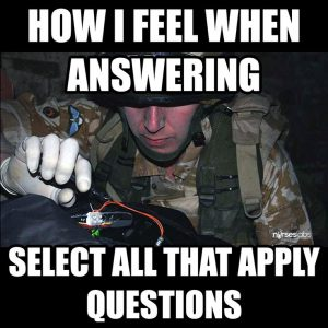 Finals week meme: how I feel when answering select all that apply questions
