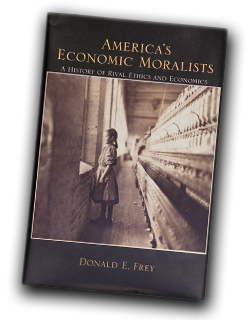 """America's Economic Moralists: A History of Rival Ethics and Economics"" (State University of New York Press, 2009)"
