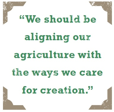 """""""We should be aligning our agriculture with the ways we care for creation."""""""